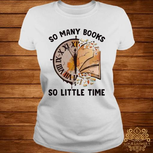 So Many Books So Little Time Shirt ladies-tee