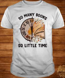 So Many Books So Little Time Shirt