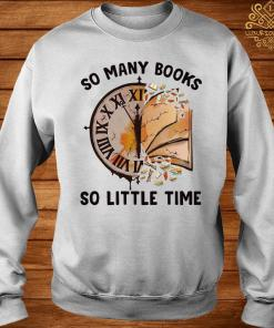 So Many Books So Little Time Shirt sweater