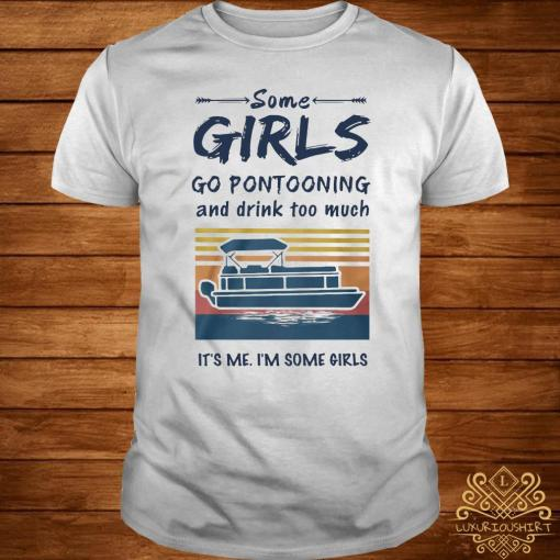 Some Girls Go Pontooning And Drink Too Much It's Me I'm Some Girls Vintage Shirt
