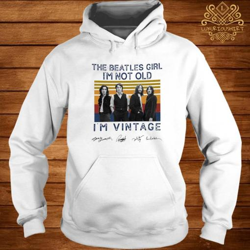The Beatles Girl I'm Not Old I'm Vintage Signatures Shirt hoodie