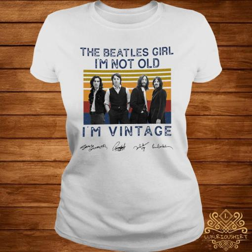 The Beatles Girl I'm Not Old I'm Vintage Signatures Shirt ladies-tee