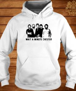 Wait A Minute Chester The Weight The Band Shirt hoodie