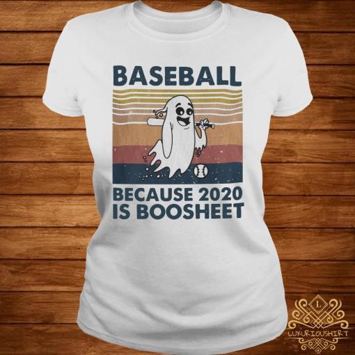 Baseball Because 2020 Is Boosheet Shirt ladies-tee