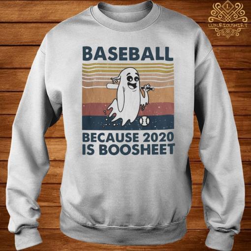 Baseball Because 2020 Is Boosheet Shirt sweater