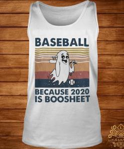 Baseball Because 2020 Is Boosheet Shirt tank-top