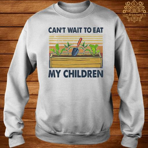 Can't Wait To Eat My Children Shirt sweater