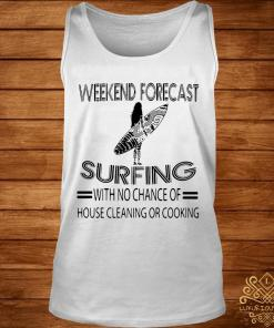 Weekend Forecast Surfing With No Chance Of House Cleaning Or Cooking Shirt tank-top