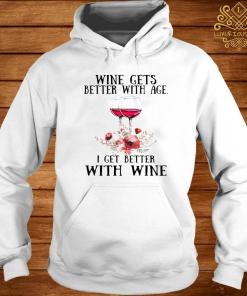 Wine Gets Better With Age I Get Better With Wine Shirt hoodie