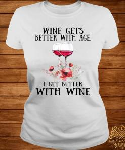 Wine Gets Better With Age I Get Better With Wine Shirt ladies-tee
