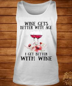 Wine Gets Better With Age I Get Better With Wine Shirt tank-top