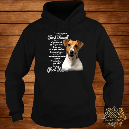 I Know I'm Just A Jack Russell But If You Feel Sad I'll Be Your Smile If You Cry I'll Be Your Comfort Shirt hoodie