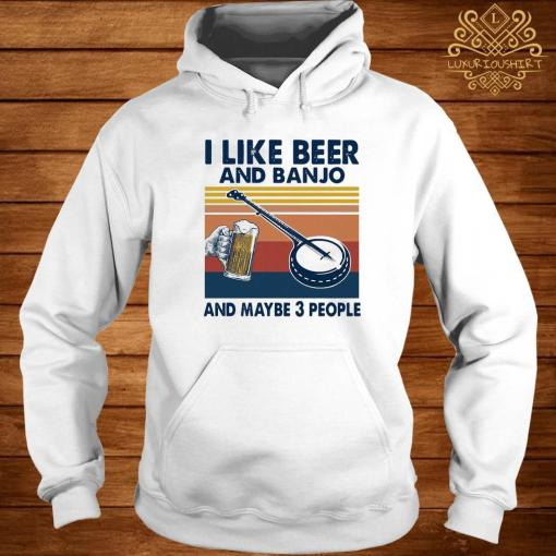 Like Beer And Banjo And Maybe 3 People Vintage Retro Shirt hoodie