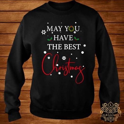 May You Have The Best Christmas Shirt sweater