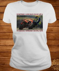 Sometimes I Look Back On My Life & I'm Seriously Impressed I Am Still Alive Motor Racing Shirt ladies-tee