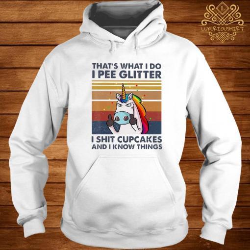 That's What I Do I Pee Glitter I Shit Cupcakes I Know Things Unicorn Vintage Shirt hoodie