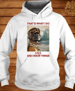 That's What I Do I Fly And I Know Things Pilot Boxer Dog Shirt hoodie