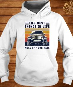 The Best Things In Life Mess Up Your Hair Jeep Lover Vintage Shirt hoodie
