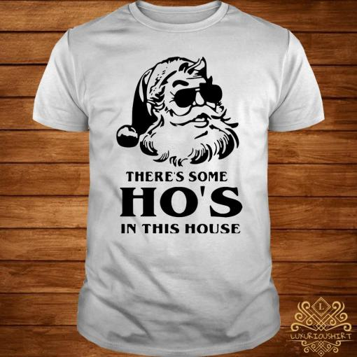 There's Some Ho's In This House Santa Christmas Shirt