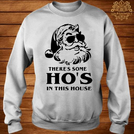 There's Some Ho's In This House Santa Christmas Shirt sweater