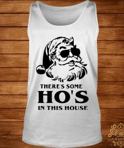 There's Some Ho's In This House Santa Christmas Shirt tank-top