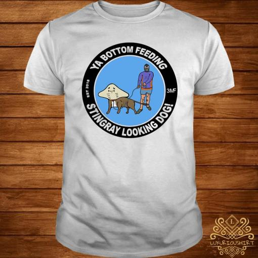 Ya Bottom Feeding Stingray Looking Dog Shirt