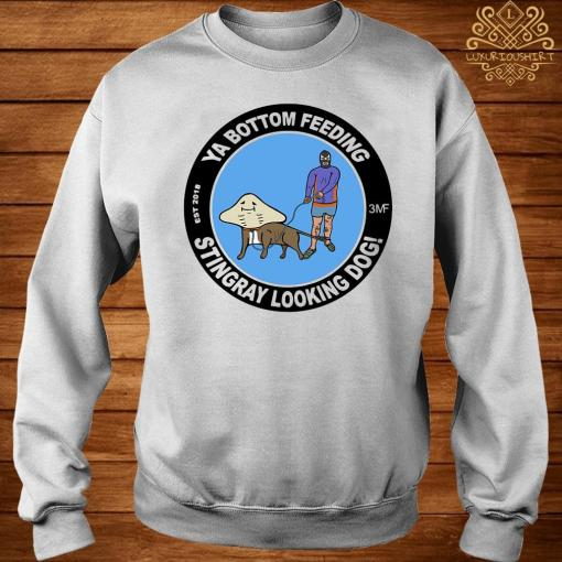 Ya Bottom Feeding Stingray Looking Dog Shirt sweater
