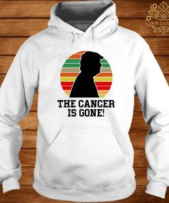 Trump The Cancer Is Gone Shirt hoodie