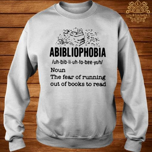 Abibliophobia Definition Noun The Fear Of Running Out Books To Read Shirt sweater
