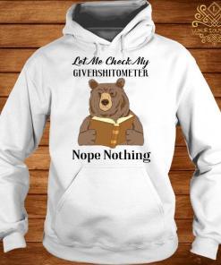 Bear Let Me Check My Giveashitometer Nope Nothing Shirt hoodie