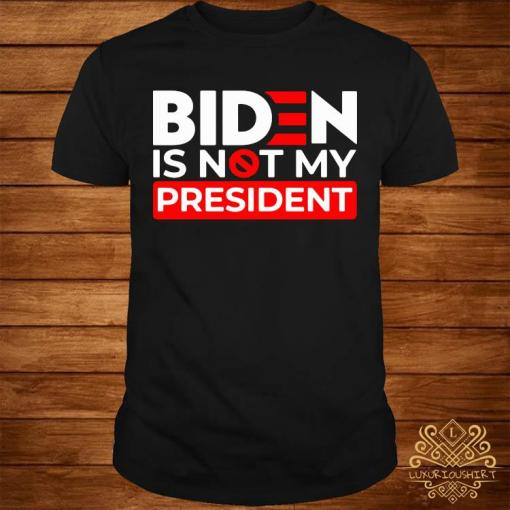 Biden Is Not My President Shirt