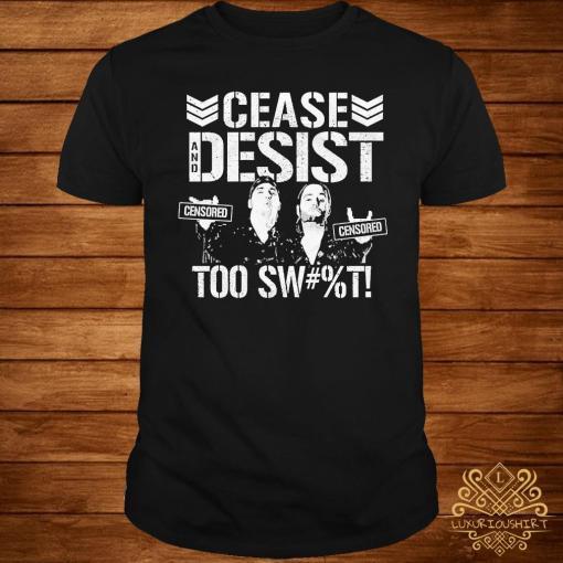 Cease Desist Too Sweet Shirt