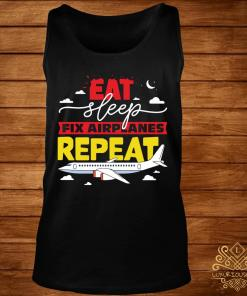 Eat Sleep Fix Airplanes Repeat Shirt tank-top