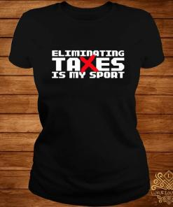 Eliminating Taxes Is My Sport Shirt ladies-tee