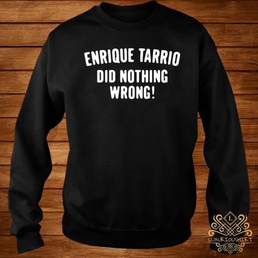 Enrique Tarrio Did Nothing Wrong Shirt sweater