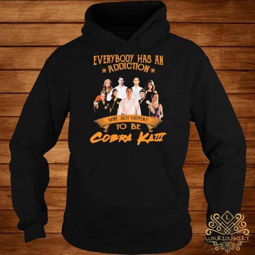 Everybody Has An Addiction Mine Just Happens To Be Cobra Kai Shirt hoodie