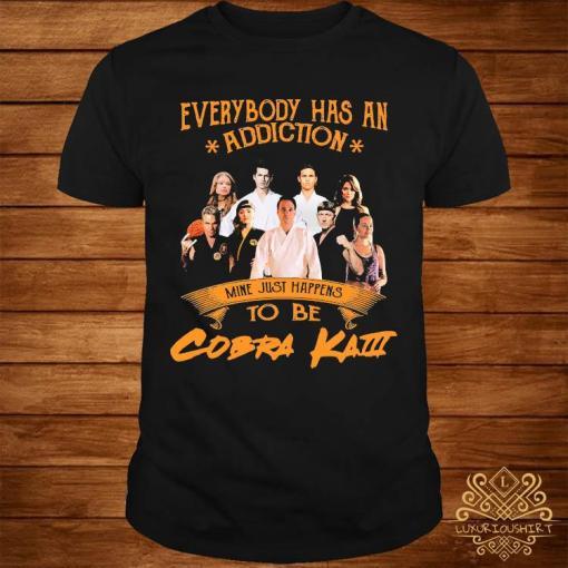 Everybody Has An Addiction Mine Just Happens To Be Cobra Kai Shirt
