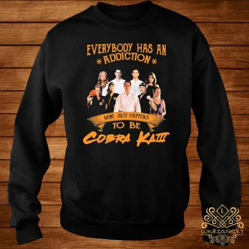 Everybody Has An Addiction Mine Just Happens To Be Cobra Kai Shirt sweater