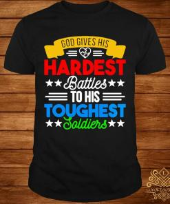 God Gives His Hardest Battles To His Toughest Soldiers Shirt
