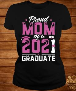 Graduation Gift Proud Mom Of A Class Of 2021 Graduate Shirt ladies-tee
