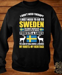 I Don't Need Therapy I Just Need To Go To Sweden Shirt sweater