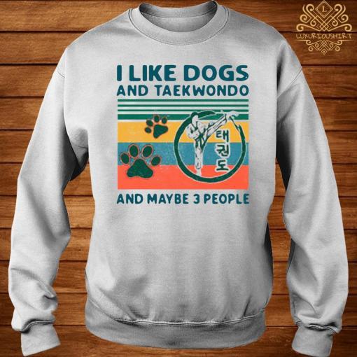 I Like Dogs And Taekwondo And Maybe 3 People Vintage 2021 Shirt sweater