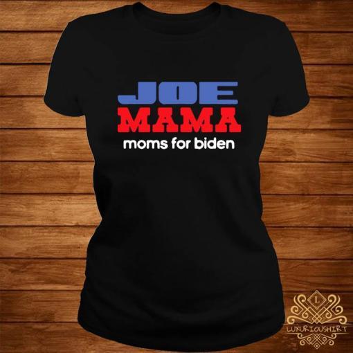 Joe Mama Shirt Moms for Biden Funny Democrat Mom Shirt ladies-tee