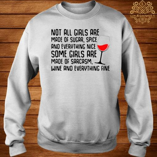 Not All Girls Are Made Of Sugar Spice And Everything Nice Wine Shirt sweater