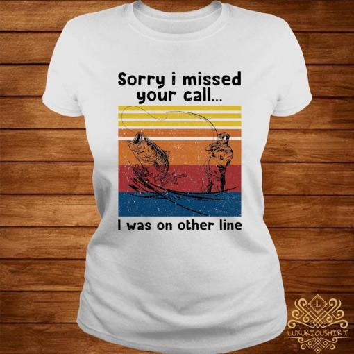 Sorry I Missed Your Call I Was On Other Line Vintage Shirt ladies-tee