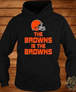 The Browns Is The Browns Shirt hoodie