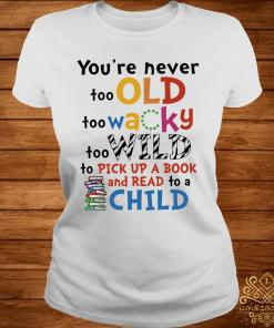 You're Never Too Old Too Wacky Too Wild To Pick Up A Book Shirt ladies-tee