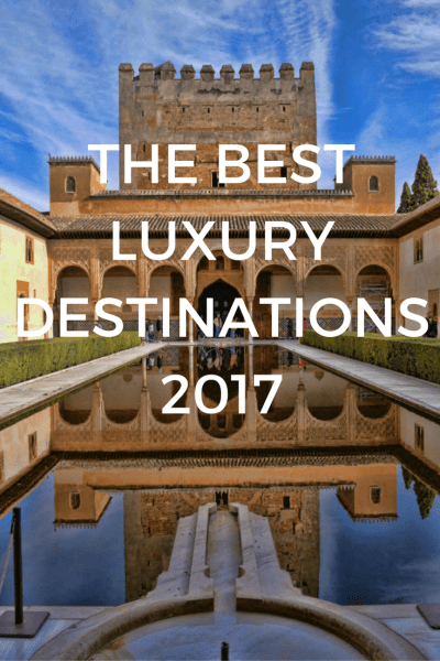 The Best Luxury Destinations you can't miss in 2017