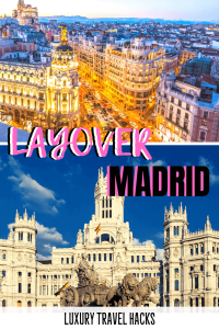 Layover Madrid - Luxury Travel Hacks