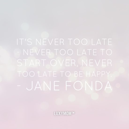 Jane Fonda Never Too Late Quote